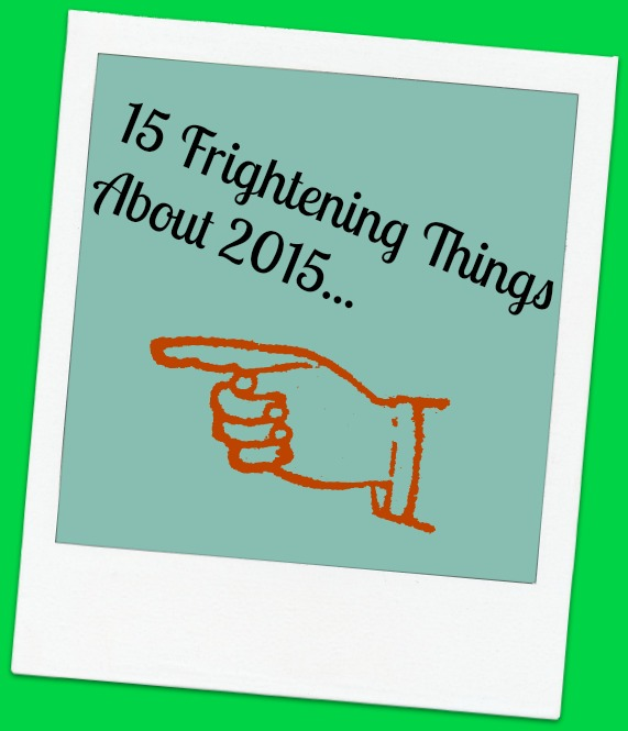 15 frightening things about 2015